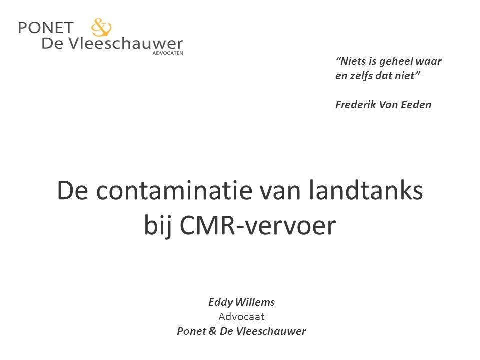 """De contaminatie van landtanks bij CMR-vervoer """"Niets is geheel waar en zelfs dat niet"""" Frederik Van Eeden Eddy Willems Advocaat Ponet & De Vleeschauwe"""