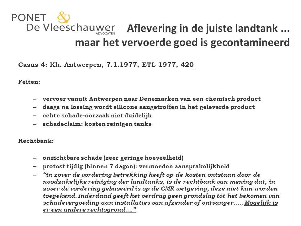 Aflevering in de juiste landtank... maar het vervoerde goed is gecontamineerd Casus 4: Kh. Antwerpen, 7.1.1977, ETL 1977, 420 Feiten: – vervoer vanuit