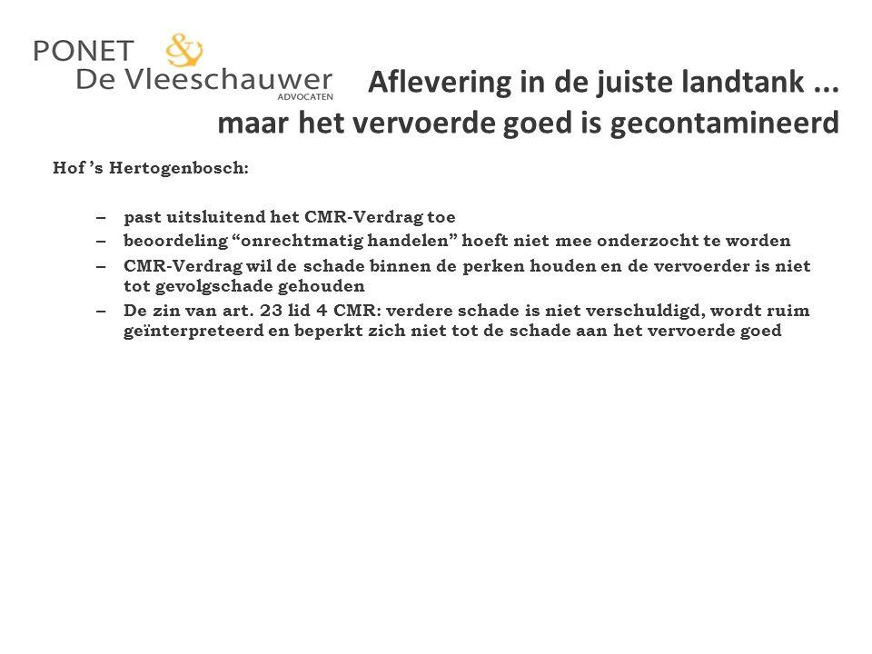 Aflevering in de juiste landtank... maar het vervoerde goed is gecontamineerd Hof 's Hertogenbosch: – past uitsluitend het CMR-Verdrag toe – beoordeli