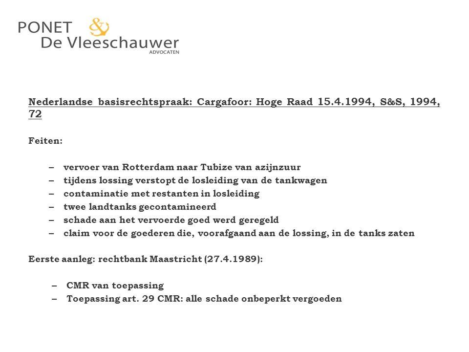 Nederlandse basisrechtspraak: Cargafoor: Hoge Raad 15.4.1994, S&S, 1994, 72 Feiten: – vervoer van Rotterdam naar Tubize van azijnzuur – tijdens lossin