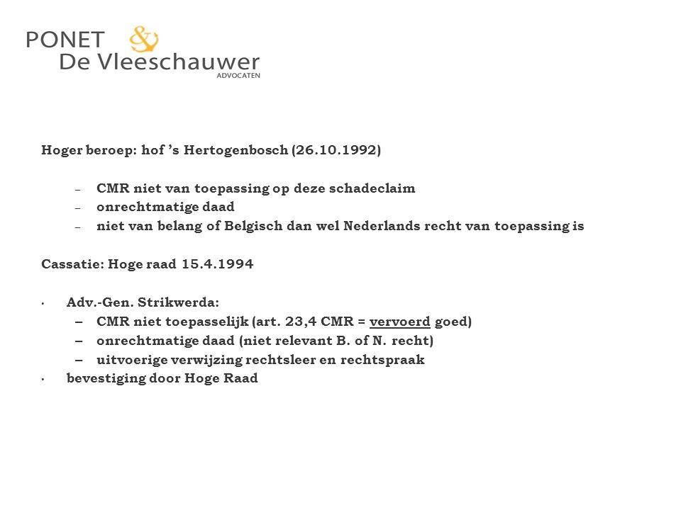 Hoger beroep: hof 's Hertogenbosch (26.10.1992) – CMR niet van toepassing op deze schadeclaim – onrechtmatige daad – niet van belang of Belgisch dan w