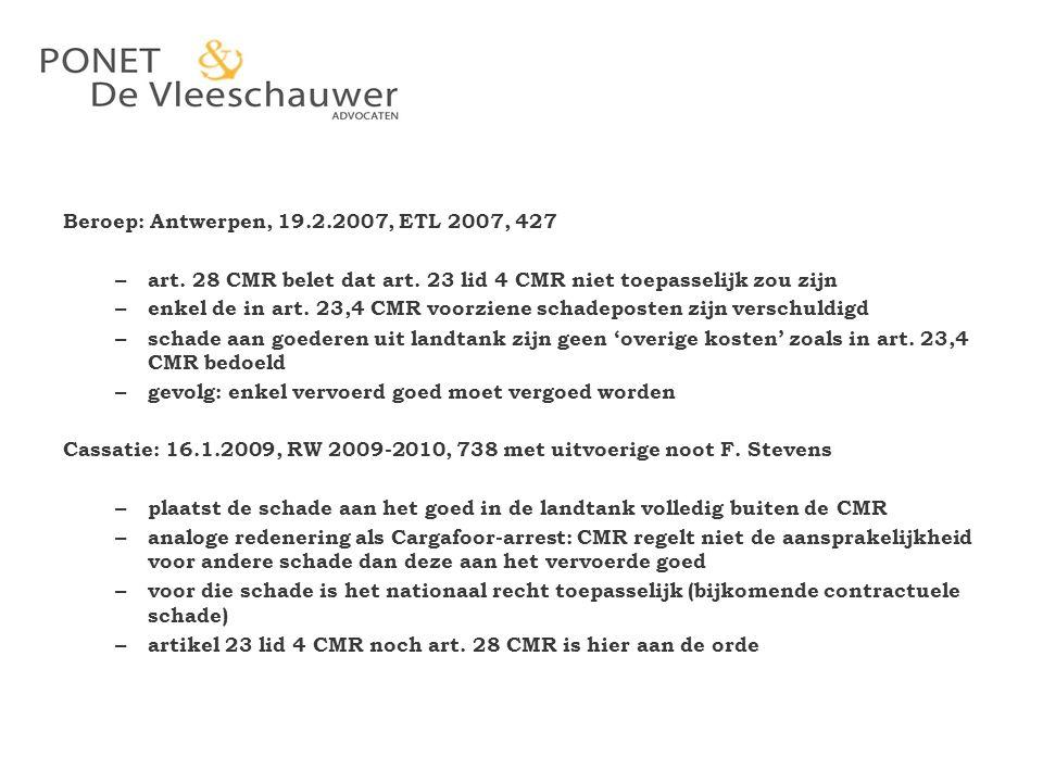 Beroep: Antwerpen, 19.2.2007, ETL 2007, 427 – art. 28 CMR belet dat art. 23 lid 4 CMR niet toepasselijk zou zijn – enkel de in art. 23,4 CMR voorziene