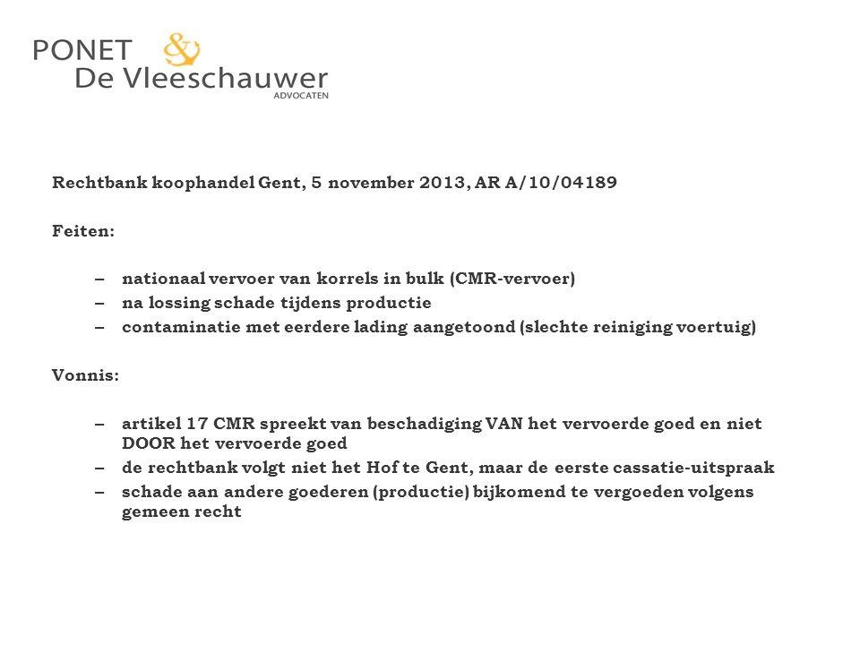 Rechtbank koophandel Gent, 5 november 2013, AR A/10/04189 Feiten: – nationaal vervoer van korrels in bulk (CMR-vervoer) – na lossing schade tijdens pr