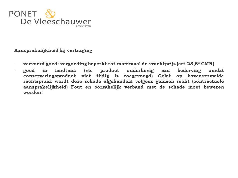 Aansprakelijkheid bij vertraging vervoerd goed: vergoeding beperkt tot maximaal de vrachtprijs (art 23,5° CMR) goed in landtank (vb. product onderhevi