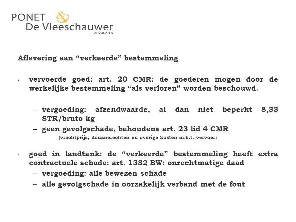 """Aflevering aan """"verkeerde"""" bestemmeling  vervoerde goed: art. 20 CMR: de goederen mogen door de werkelijke bestemmeling """"als verloren"""" worden beschou"""