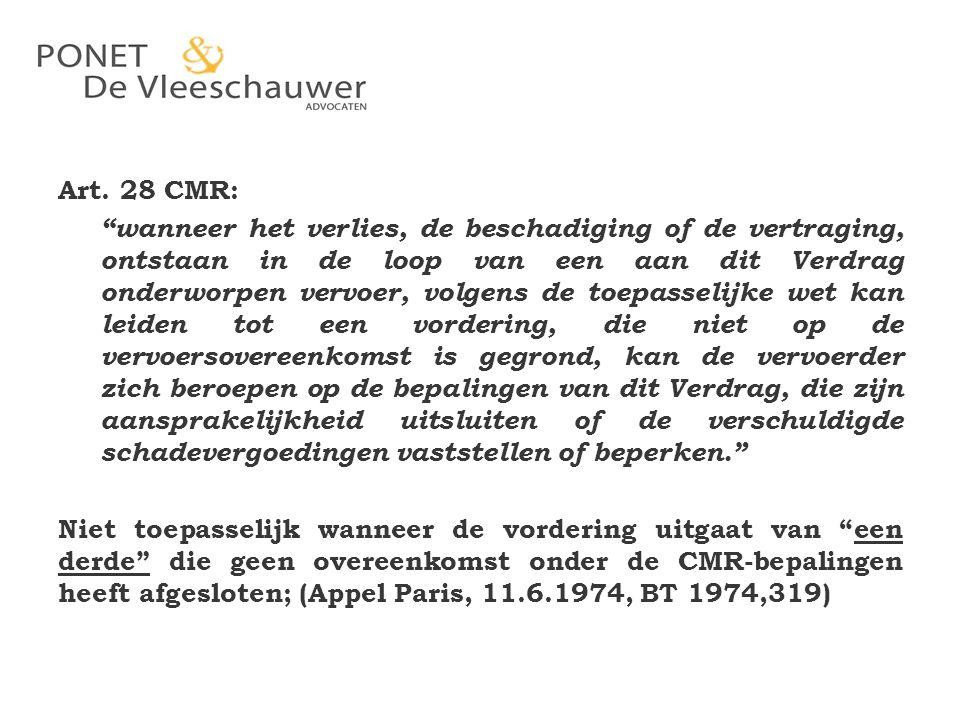 Aflevering aan de juiste bestemmeling … maar in een verkeerde landtank Casus 1: Antwerpen, 19 november 1991, ETL 1992, 127 Feiten: – vervoer vanuit Frankrijk naar Antwerpen van 2 producten verkeerde product ( paranox 24 ipv paramine ) gelost – bestemmeling vordert op basis van de CMR – vervoerder stelt dat schade na het vervoer is ontstaan… (art.