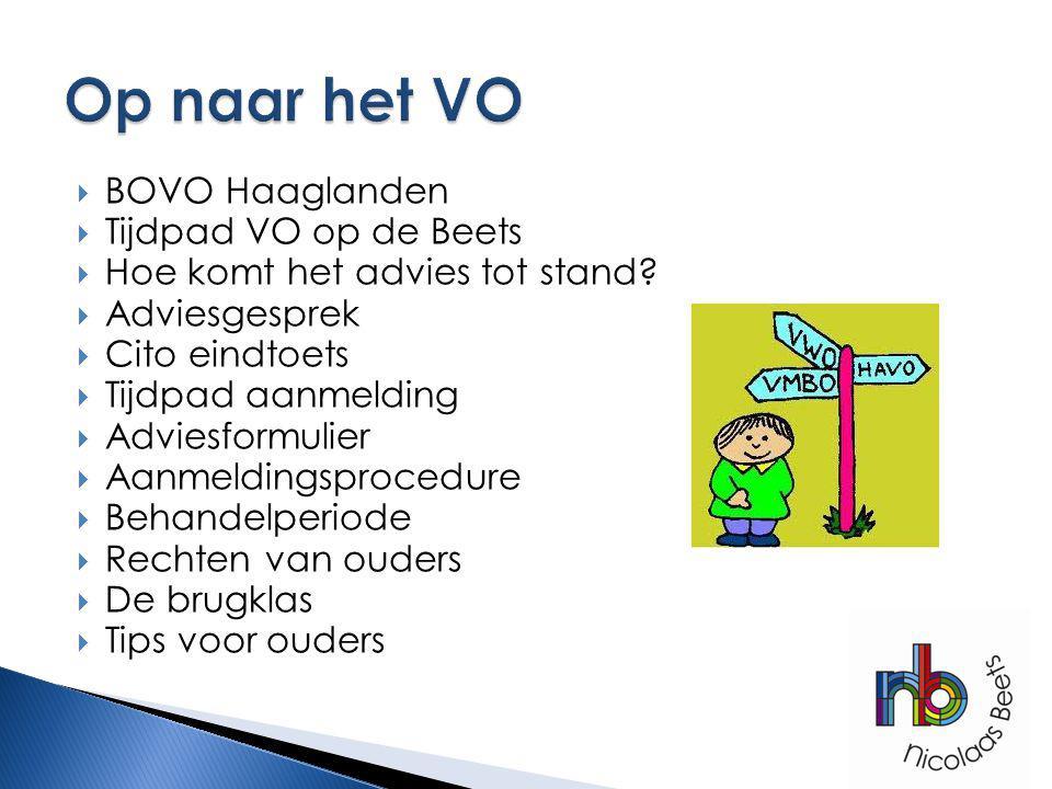  BOVO Haaglanden  Tijdpad VO op de Beets  Hoe komt het advies tot stand?  Adviesgesprek  Cito eindtoets  Tijdpad aanmelding  Adviesformulier 
