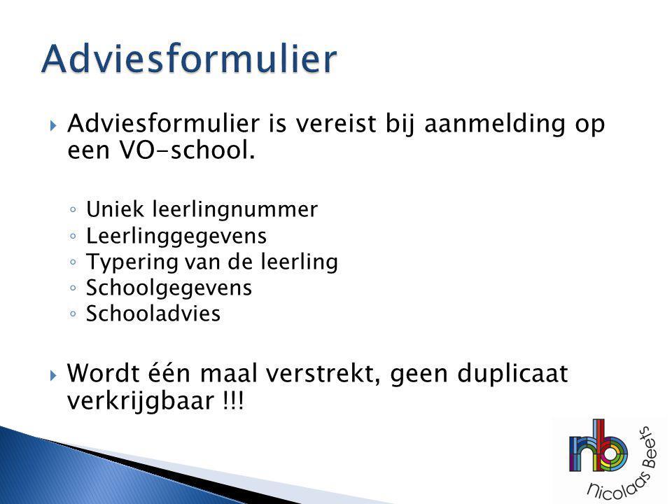  Adviesformulier is vereist bij aanmelding op een VO-school. ◦ Uniek leerlingnummer ◦ Leerlinggegevens ◦ Typering van de leerling ◦ Schoolgegevens ◦