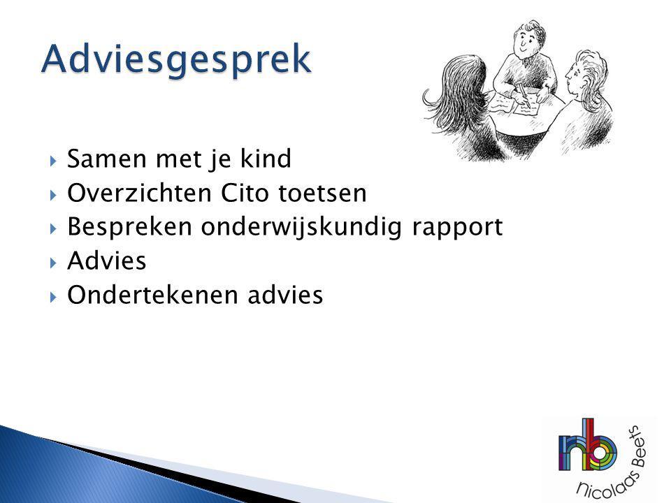  Samen met je kind  Overzichten Cito toetsen  Bespreken onderwijskundig rapport  Advies  Ondertekenen advies