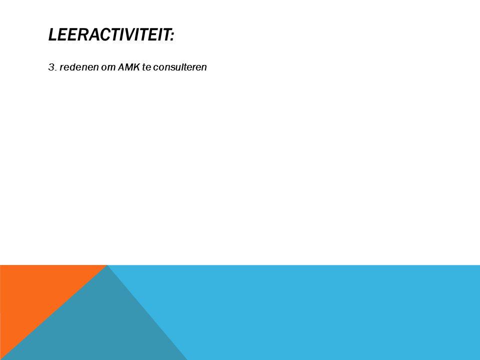 LEERACTIVITEIT: 3. redenen om AMK te consulteren