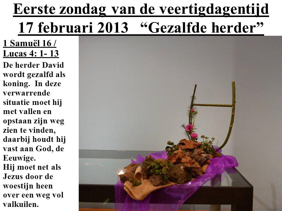 """Eerste zondag van de veertigdagentijd 17 februari 2013 """"Gezalfde herder"""" 1 Samuël 16 / Lucas 4: 1- 13 De herder David wordt gezalfd als koning. In dez"""