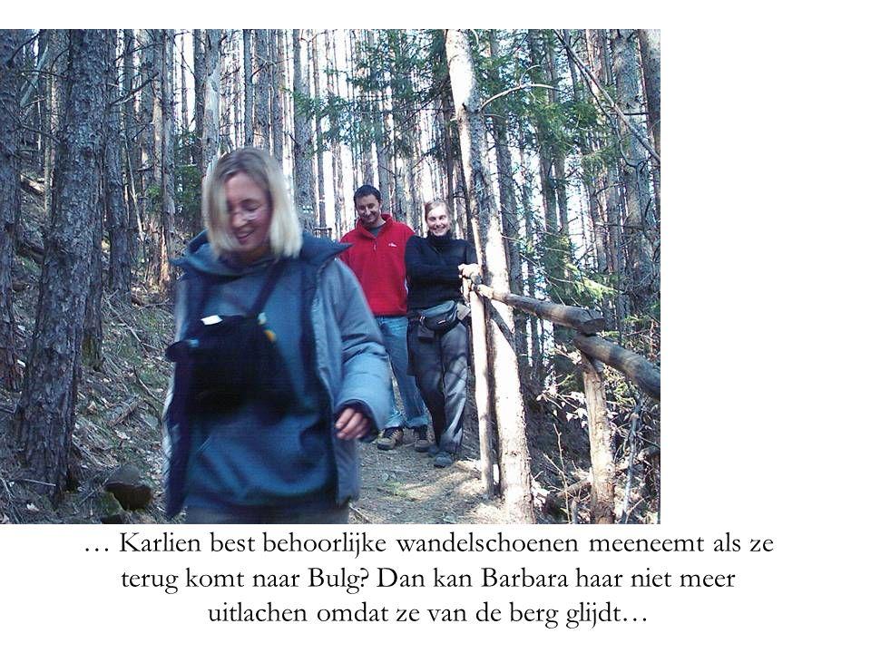 … Karlien best behoorlijke wandelschoenen meeneemt als ze terug komt naar Bulg.