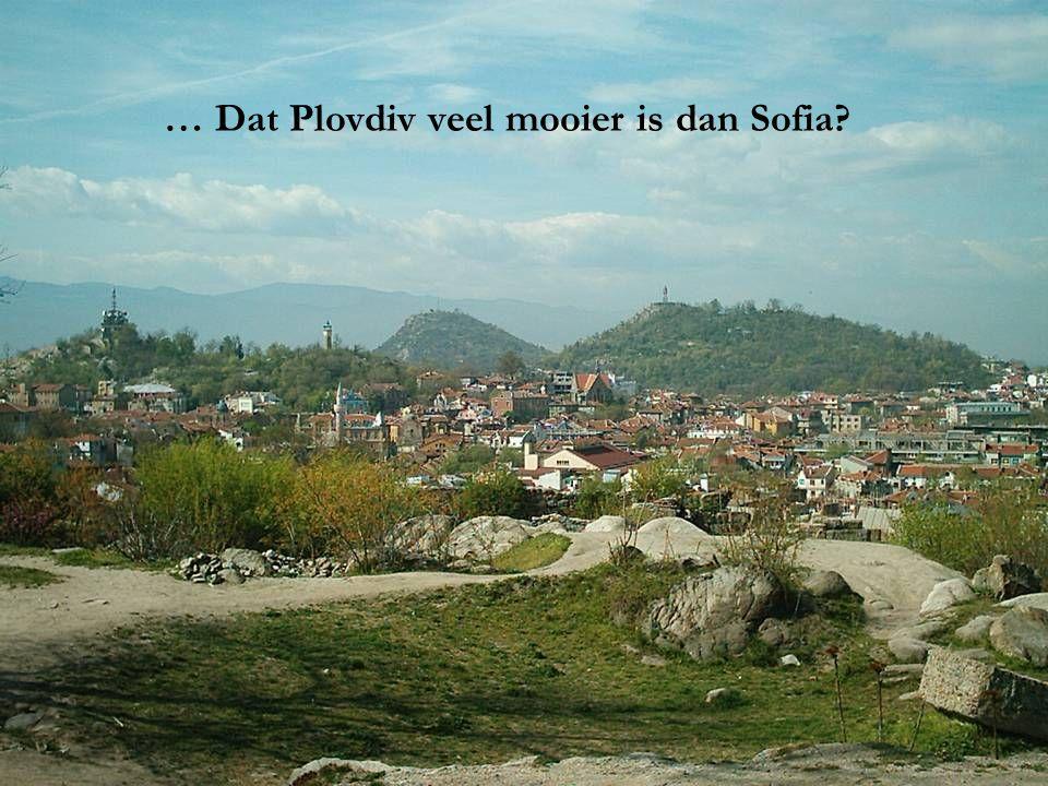 … Dat Plovdiv veel mooier is dan Sofia