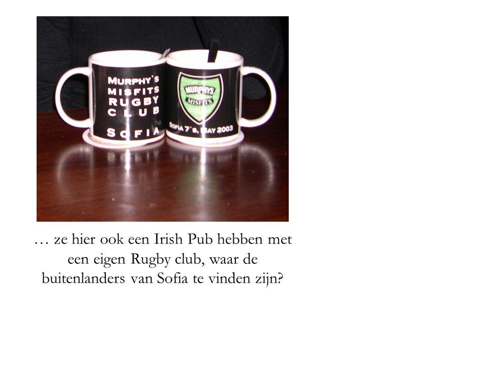 … ze hier ook een Irish Pub hebben met een eigen Rugby club, waar de buitenlanders van Sofia te vinden zijn