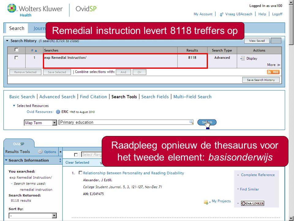8 Remedial instruction levert 8118 treffers op Primary education Raadpleeg opnieuw de thesaurus voor het tweede element: basisonderwijs