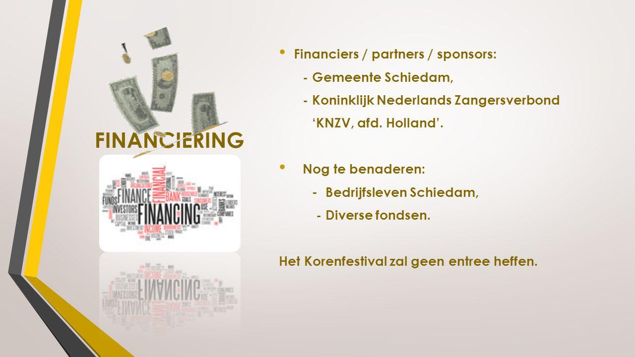 FINANCIERING Financiers / partners / sponsors: - Gemeente Schiedam, - Koninklijk Nederlands Zangersverbond 'KNZV, afd. Holland'. Nog te benaderen: - B
