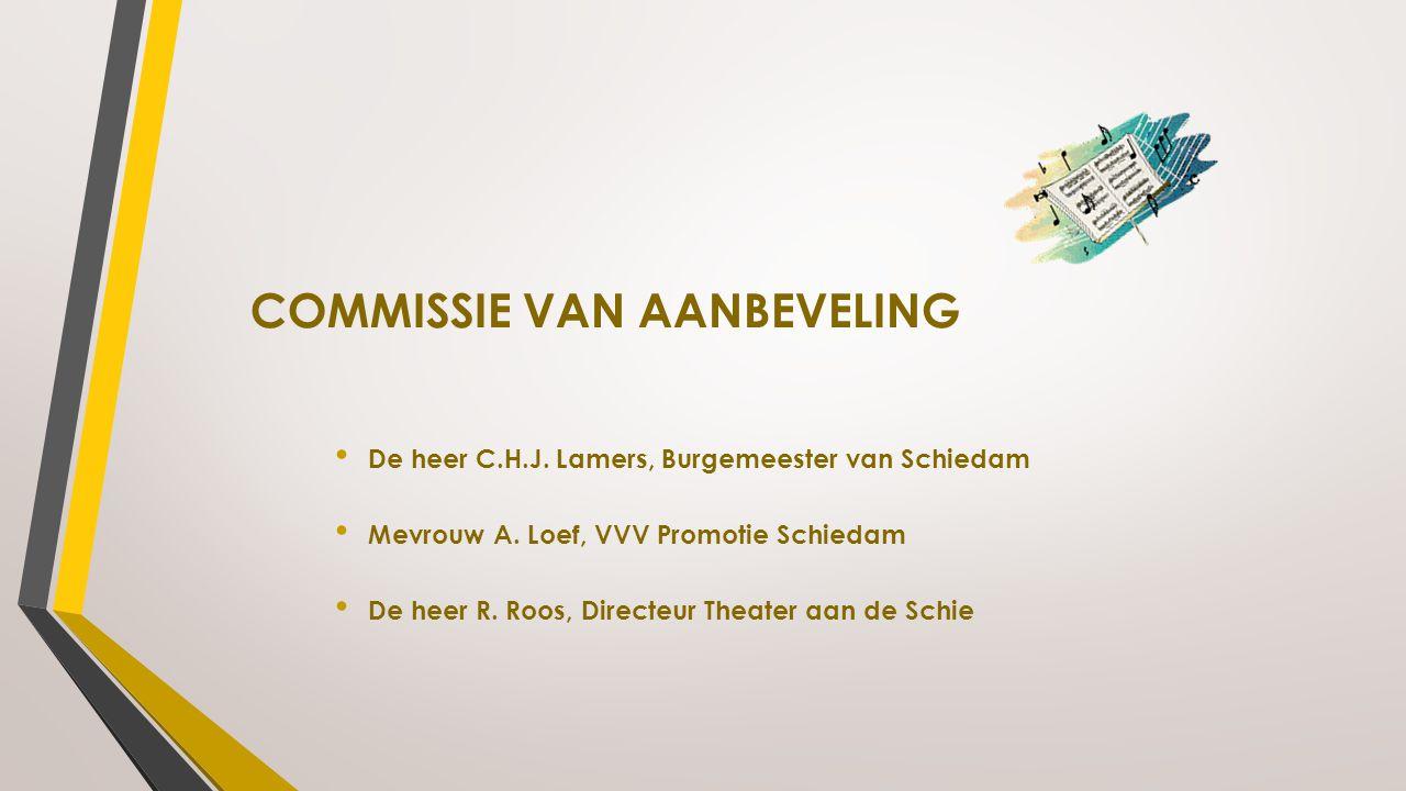 COMMISSIE VAN AANBEVELING De heer C.H.J. Lamers, Burgemeester van Schiedam Mevrouw A. Loef, VVV Promotie Schiedam De heer R. Roos, Directeur Theater a