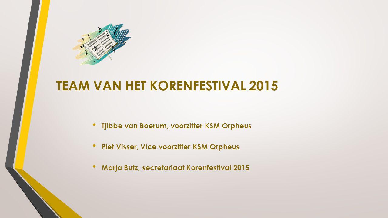 TEAM VAN HET KORENFESTIVAL 2015 Tjibbe van Boerum, voorzitter KSM Orpheus Piet Visser, Vice voorzitter KSM Orpheus Marja Butz, secretariaat Korenfesti
