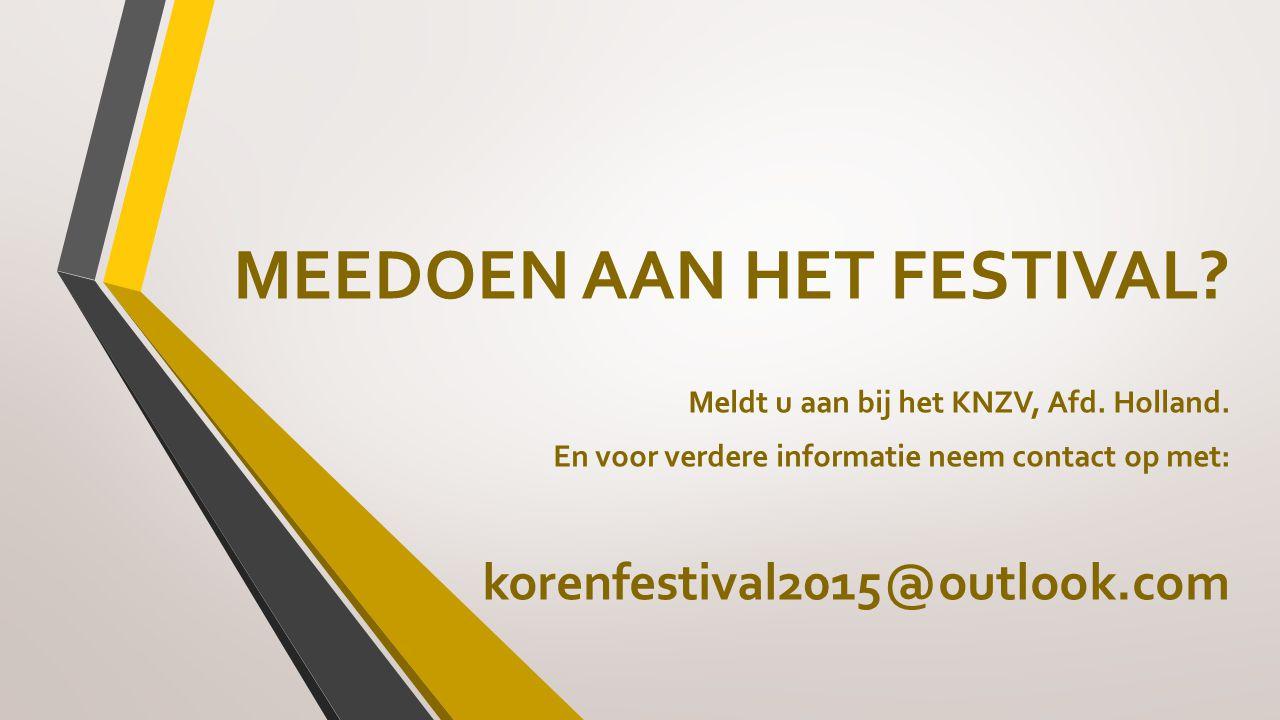 MEEDOEN AAN HET FESTIVAL? Meldt u aan bij het KNZV, Afd. Holland. En voor verdere informatie neem contact op met: korenfestival2015@outlook.com
