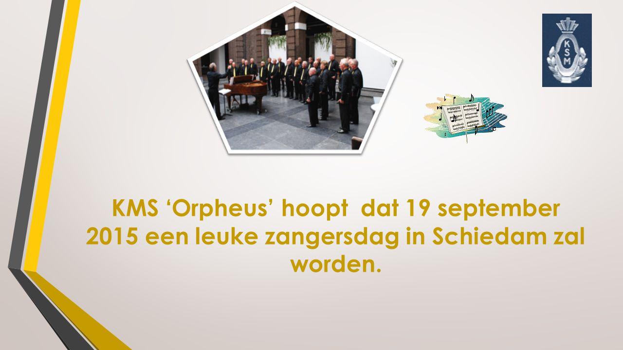 KMS 'Orpheus' hoopt dat 19 september 2015 een leuke zangersdag in Schiedam zal worden.