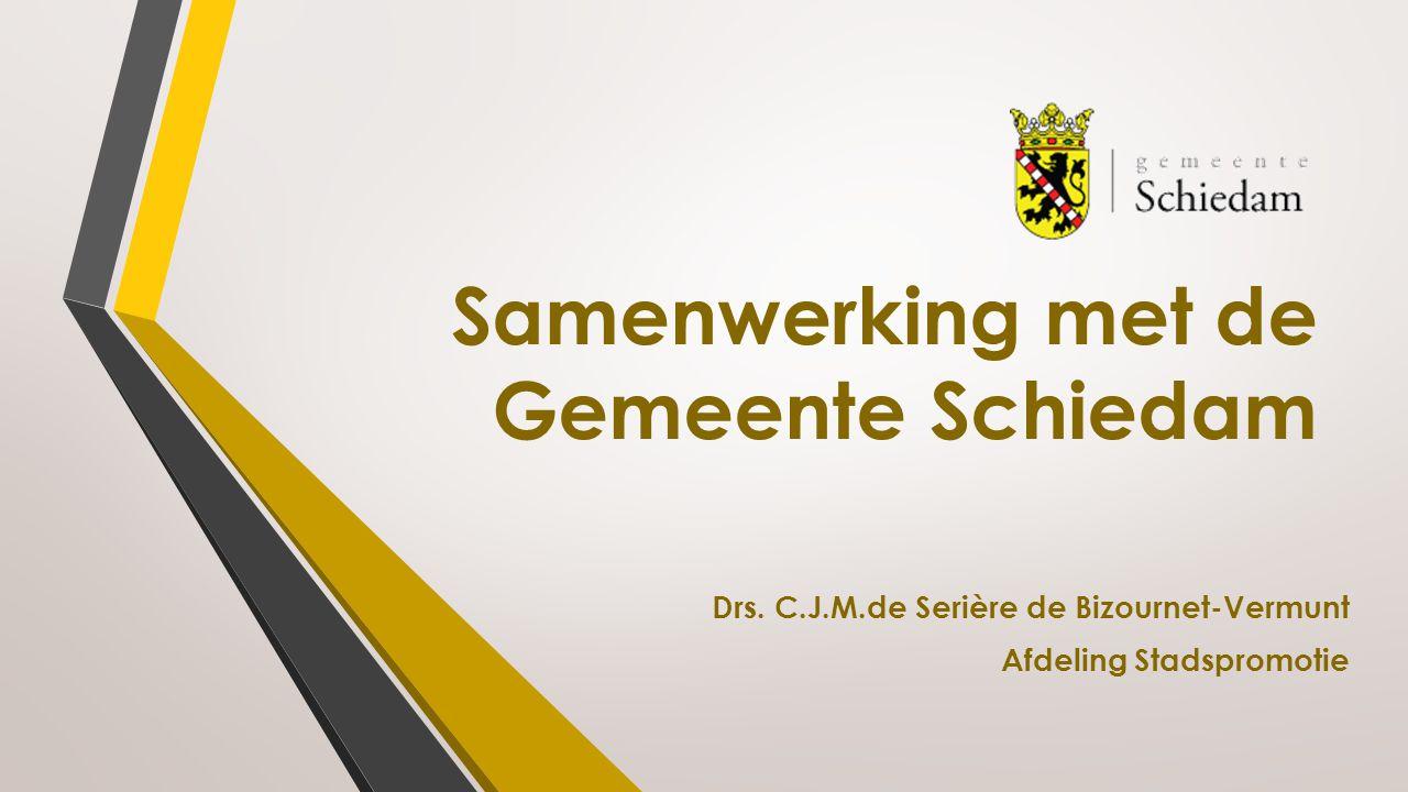 Samenwerking met de Gemeente Schiedam Drs. C.J.M.de Serière de Bizournet-Vermunt Afdeling Stadspromotie