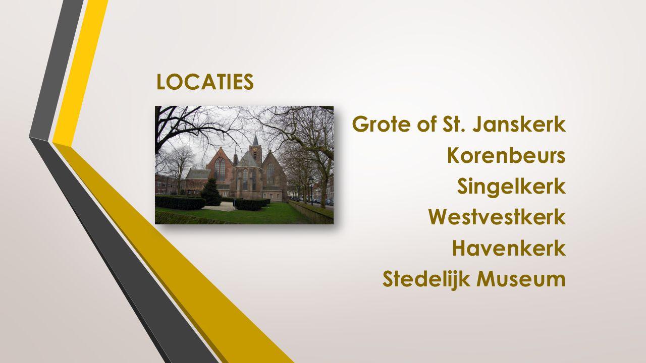 Grote of St. Janskerk Korenbeurs Singelkerk Westvestkerk Havenkerk Stedelijk Museum LOCATIES