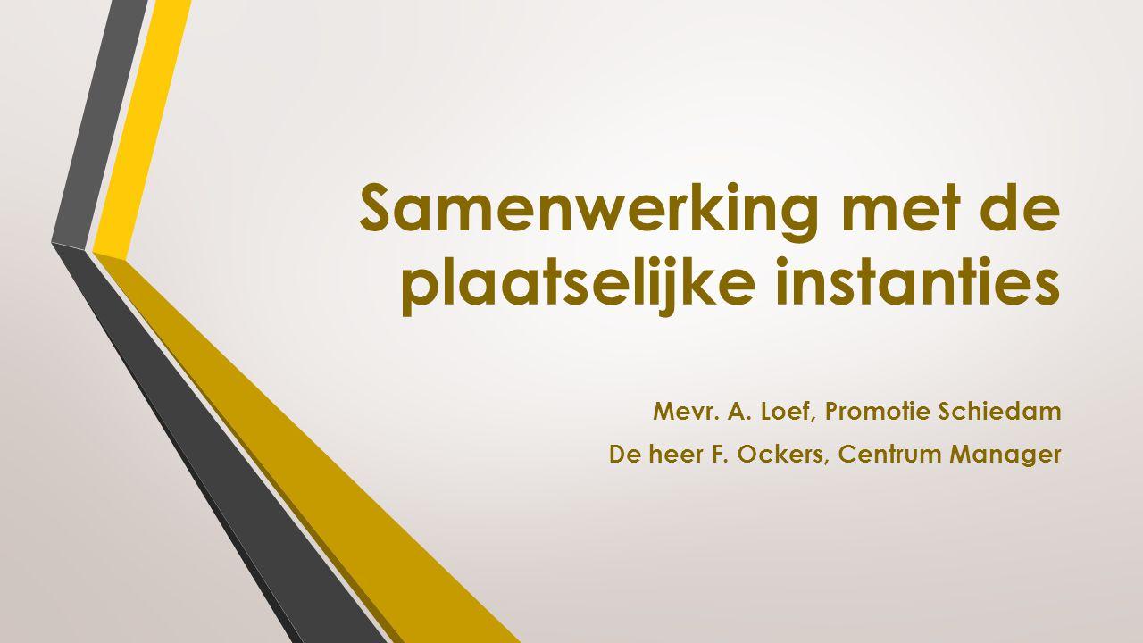 Samenwerking met de plaatselijke instanties Mevr. A. Loef, Promotie Schiedam De heer F. Ockers, Centrum Manager