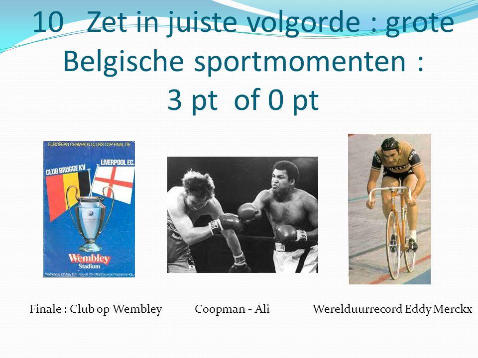 10 Zet in juiste volgorde : grote Belgische sportmomenten : 3 pt of 0 pt Finale : Club op WembleyCoopman - AliWerelduurrecord Eddy Merckx
