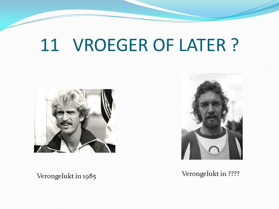11 VROEGER OF LATER Verongelukt in 1985 Verongelukt in