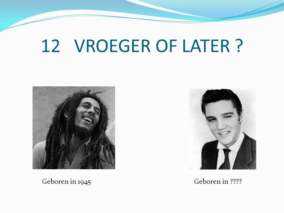 12 VROEGER OF LATER Geboren in 1945Geboren in