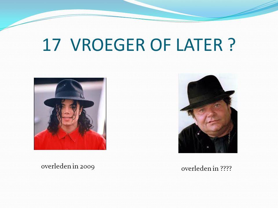 17 VROEGER OF LATER overleden in overleden in 2009