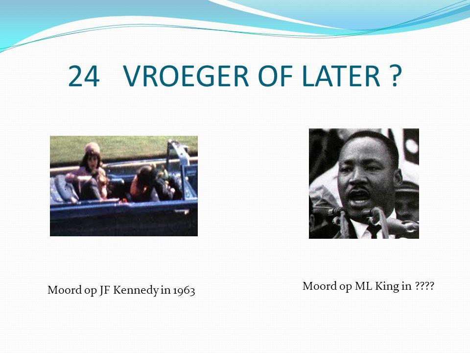 24 VROEGER OF LATER Moord op JF Kennedy in 1963 Moord op ML King in