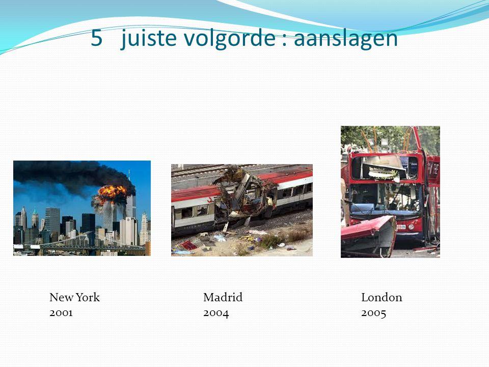 5 juiste volgorde : aanslagen New York 2001 Madrid 2004 London 2005