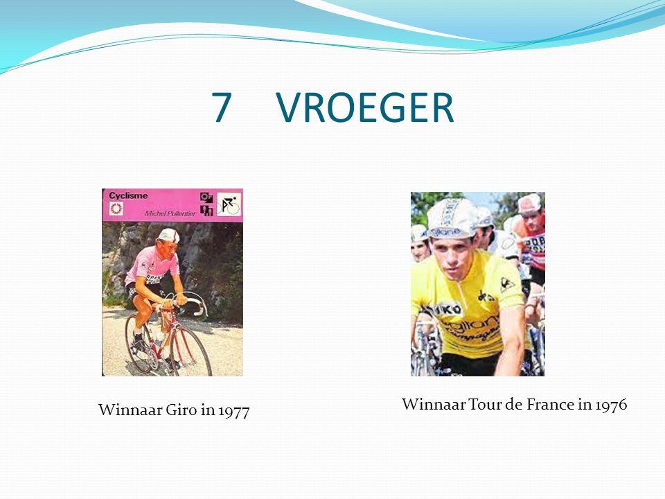 7 VROEGER Winnaar Giro in 1977 Winnaar Tour de France in 1976