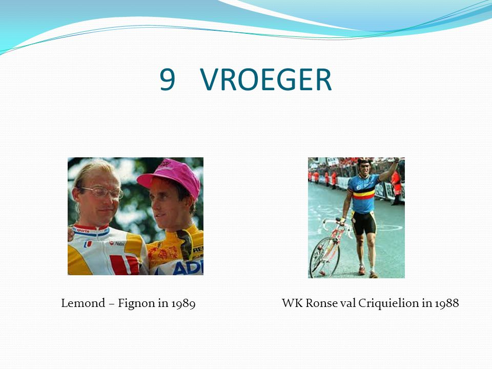9 VROEGER Lemond – Fignon in 1989WK Ronse val Criquielion in 1988