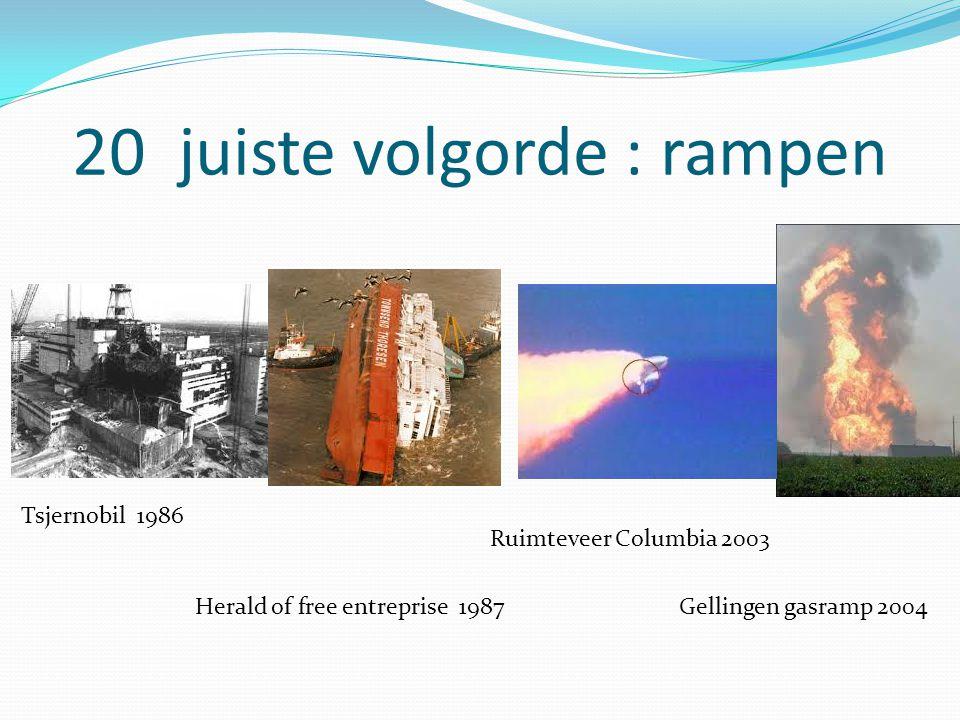 20 juiste volgorde : rampen Gellingen gasramp 2004Herald of free entreprise 1987 Tsjernobil 1986 Ruimteveer Columbia 2003