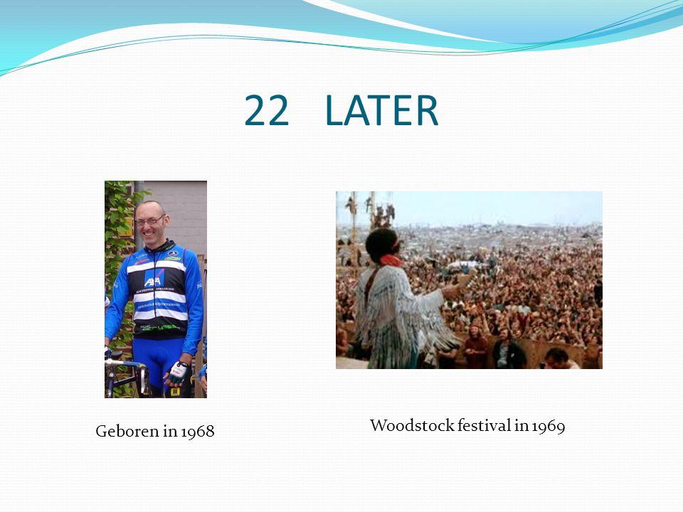 22 LATER Geboren in 1968 Woodstock festival in 1969