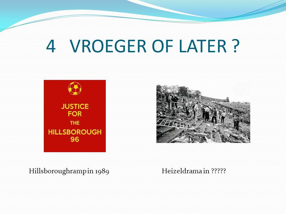 4 VROEGER OF LATER Hillsboroughramp in 1989Heizeldrama in