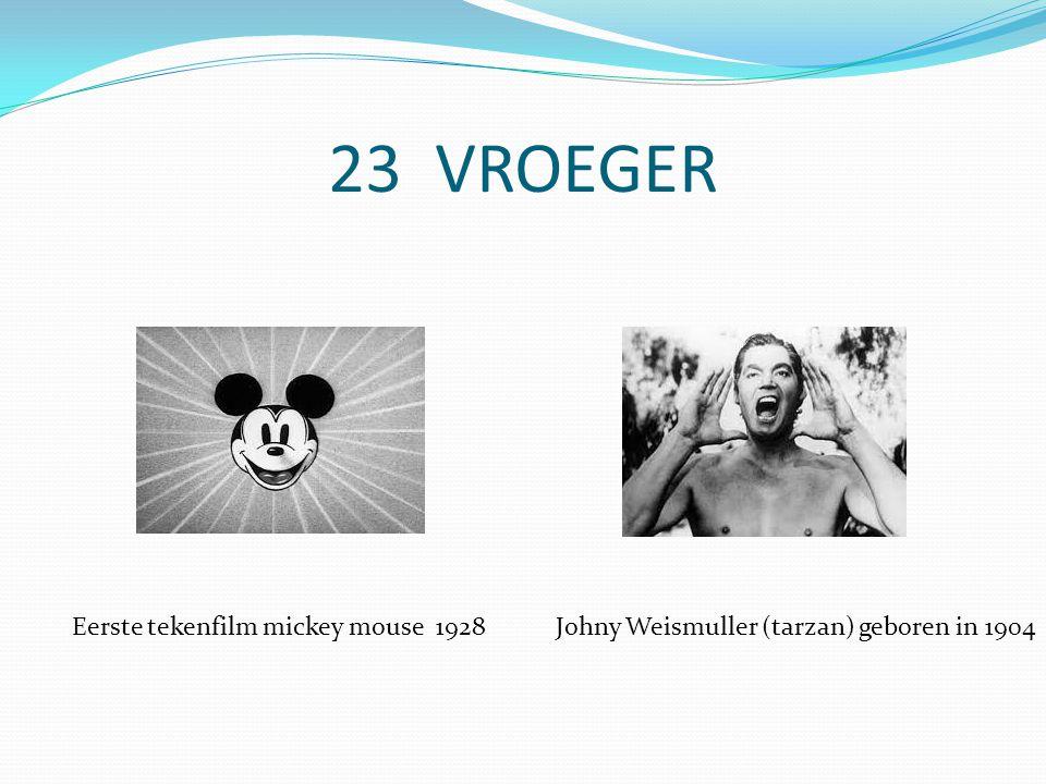 23 VROEGER Eerste tekenfilm mickey mouse 1928Johny Weismuller (tarzan) geboren in 1904
