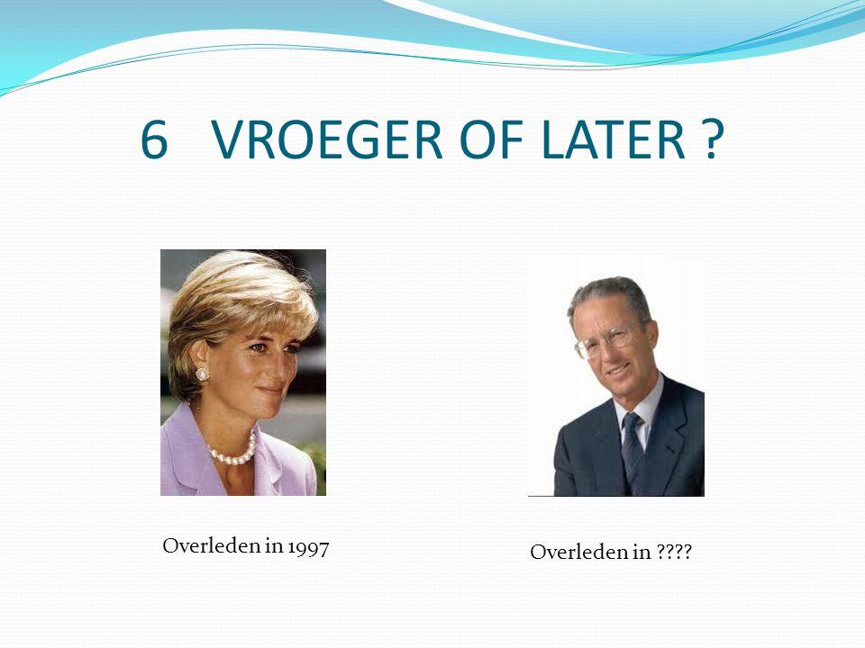 6 VROEGER OF LATER Overleden in 1997 Overleden in