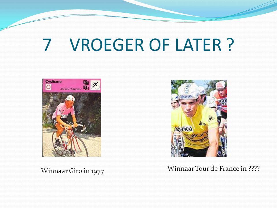 7 VROEGER OF LATER Winnaar Giro in 1977 Winnaar Tour de France in