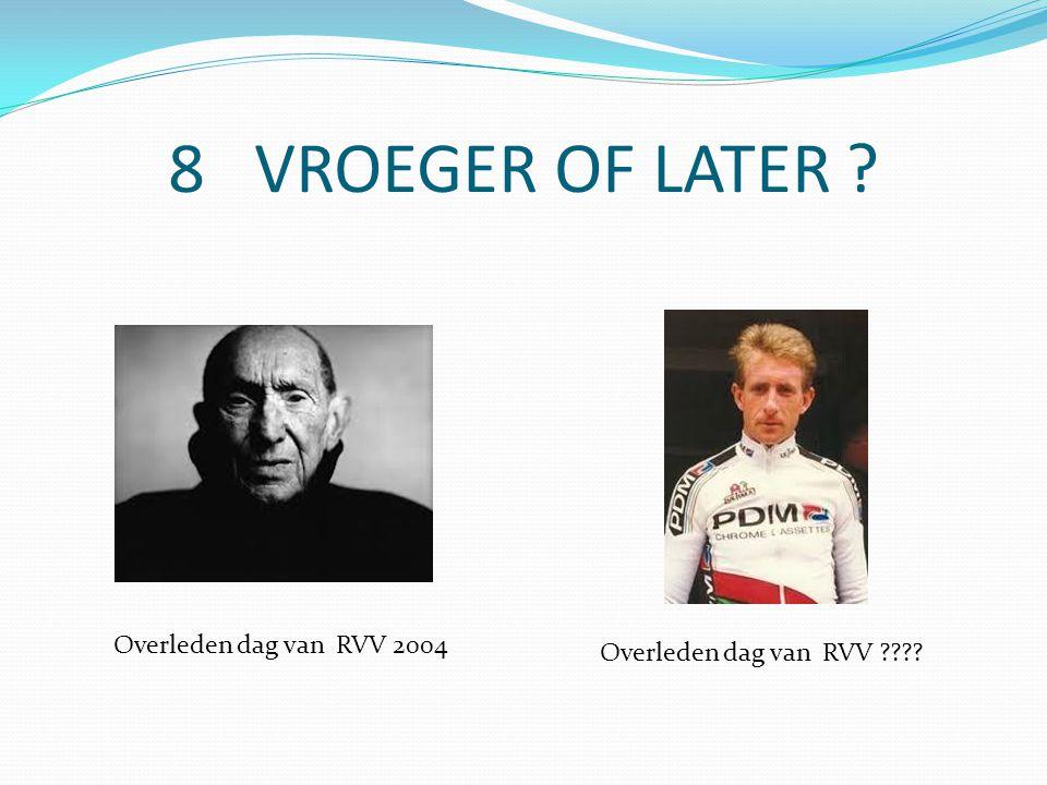 8 VROEGER OF LATER Overleden dag van RVV 2004 Overleden dag van RVV