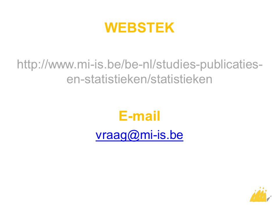 WEBSTEK http://www.mi-is.be/be-nl/studies-publicaties- en-statistieken/statistieken E-mail vraag@mi-is.be
