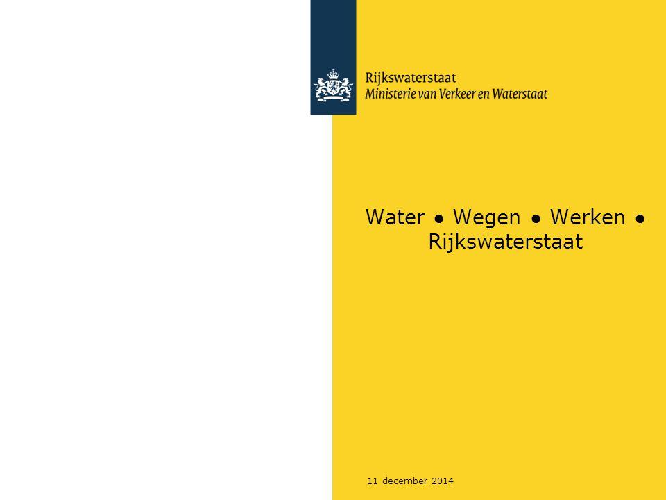 11 december 2014 Water ● Wegen ● Werken ● Rijkswaterstaat