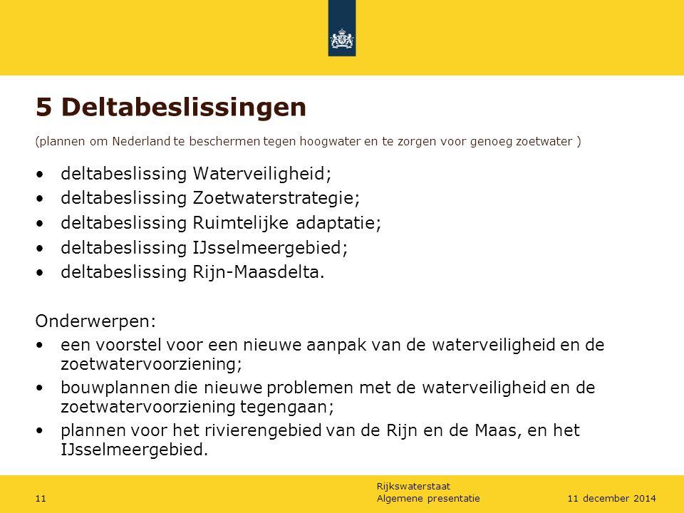 Rijkswaterstaat 5 Deltabeslissingen (plannen om Nederland te beschermen tegen hoogwater en te zorgen voor genoeg zoetwater ) deltabeslissing Waterveil