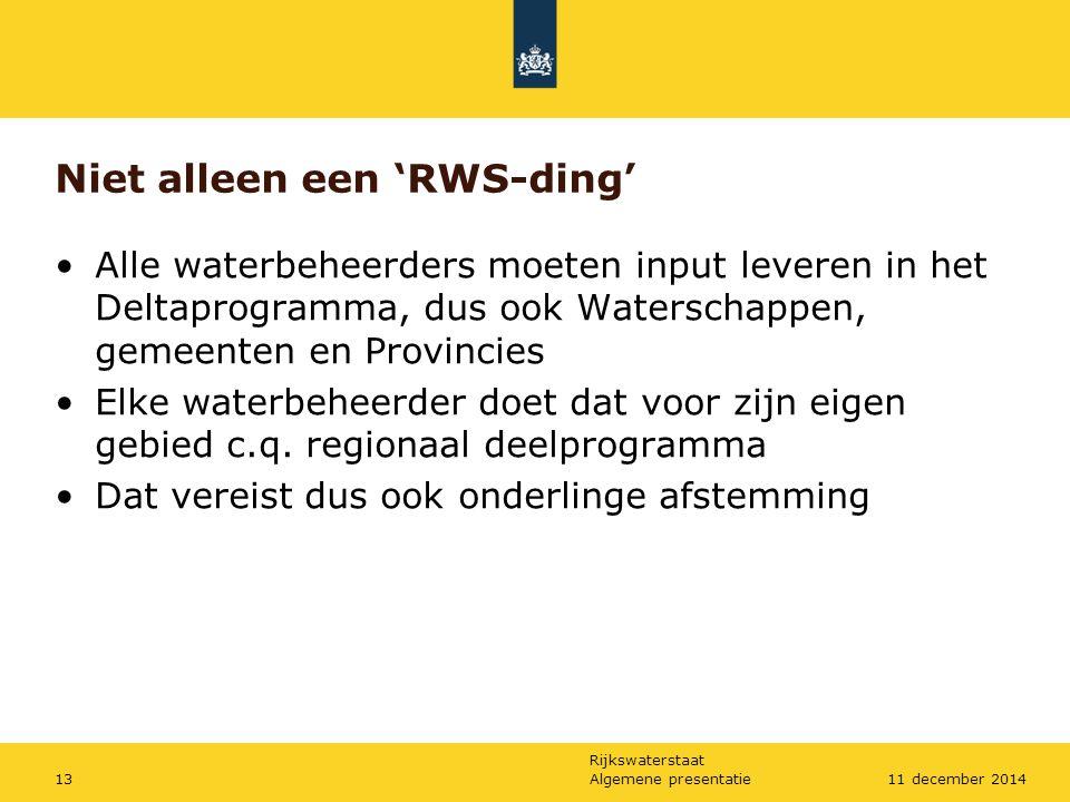 Rijkswaterstaat Niet alleen een 'RWS-ding' Alle waterbeheerders moeten input leveren in het Deltaprogramma, dus ook Waterschappen, gemeenten en Provin