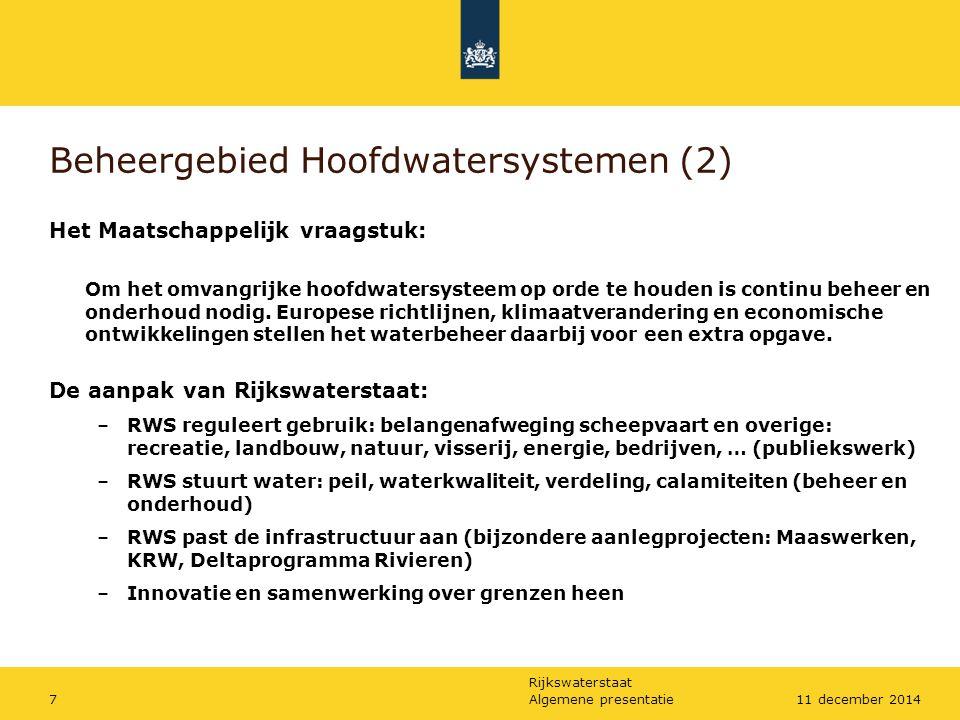 Rijkswaterstaat Algemene presentatie711 december 2014 Beheergebied Hoofdwatersystemen (2) Het Maatschappelijk vraagstuk: Om het omvangrijke hoofdwater