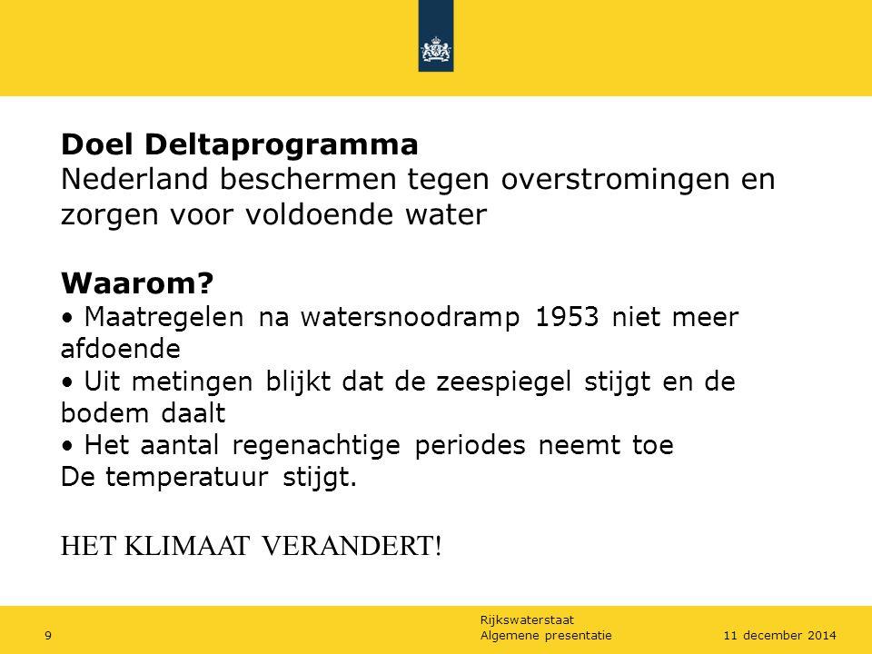 Rijkswaterstaat Algemene presentatie911 december 2014 Doel Deltaprogramma Nederland beschermen tegen overstromingen en zorgen voor voldoende water Waa