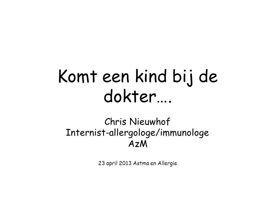 Komt een kind bij de dokter…. Chris Nieuwhof Internist-allergologe/immunologe AzM 23 april 2013 Astma en Allergie