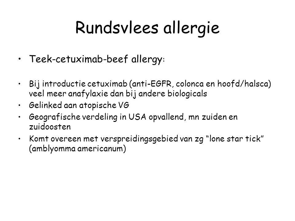Rundsvlees allergie Teek-cetuximab-beef allergy : Bij introductie cetuximab (anti-EGFR, colonca en hoofd/halsca) veel meer anafylaxie dan bij andere b